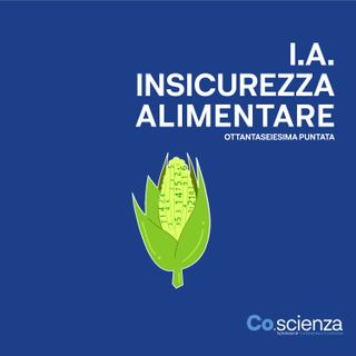 I.A. Insicurezza Alimentare (Ottantaseiesima Puntata)