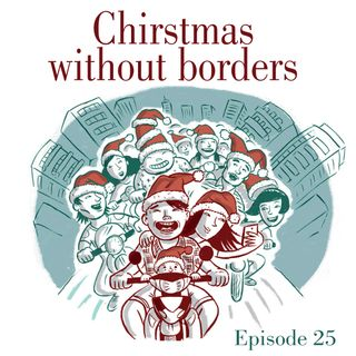 Ep.25 Christmas without borders