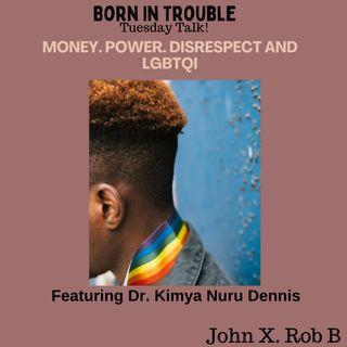Money, Power, Disrespect and LGBTQI