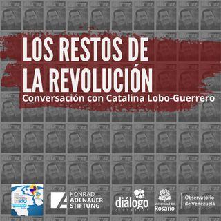 Los restos de la revolución, conversación con Catalina Lobo-Guerrero