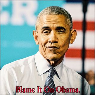 Episode 17: Blame It On Obama
