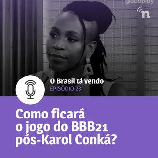 #28 - Como ficará o BBB21 pós-Karol Conká?