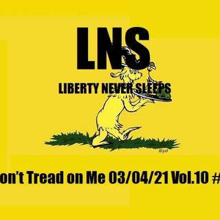 Don't Tread on Me 03/04/21 Vol.10 #043