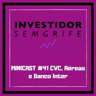 MINICAST #41 CVC, Aéreas e Banco Inter