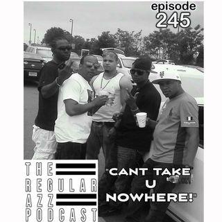"Episode 245 ""Cant Take U Nowhere!"""
