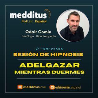 #47 Hipnosis para Adelgazar Mientras Duermes | Odair Comin