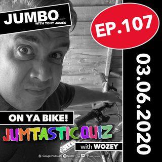 Jumbo Ep:107 - 03.06.20 - On Ya Bike!