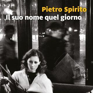 """Pietro Spirito """"Il suo nome quel giorno"""""""