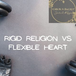 Rigid Religion Vs Flexible Heart