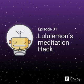 #31 - Lululemon's Meditation Hack