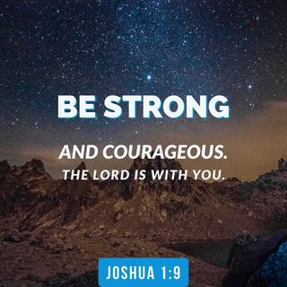 How to Walk Strong and Very Courageous in the Power of God in All Things.