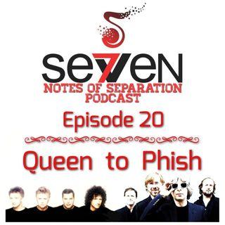 Episode Twenty - Queen to Phish