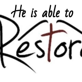 He is able to Restore