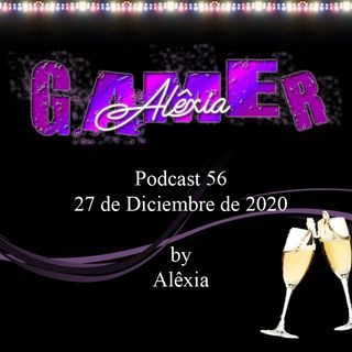 AlexiaGamer_Podcast56_27dic2020