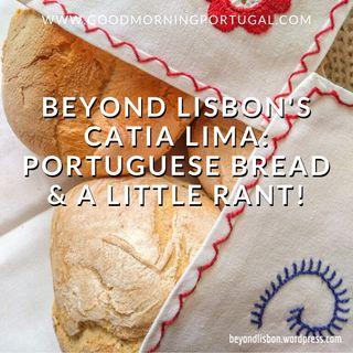 Beyond Lisbon's Catia Lima: Portuguese Bread (& a little rant!)
