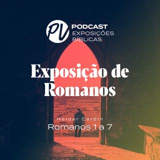 Exposição de Romanos - Romanos 1 a 7 - Helder Cardin