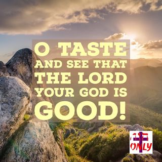 Taste and See the God is Good to you, God has a Bestowed His GOODNESS Upon you His Child.