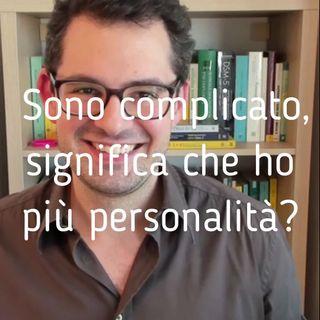 Sono complicato, significa che ho più personalità? - Valerio Celletti