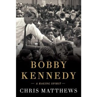 Chris Matthews Boby Kennedy A Raging Spirit