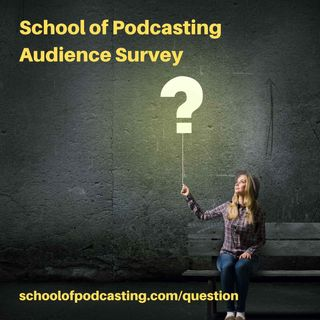 School of Podcasting Audience Survey