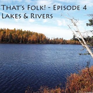 Episode 4 - Lake & Rivers