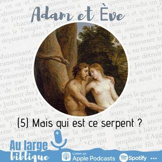 #200 Adam et Eve : à qui la faute ? (5) Mais qui est ce serpent ?