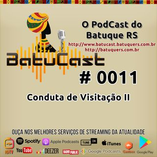 BatuCast - #0011 - Conduta de Visitação II