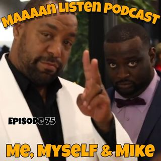 Episode 75 - Me, Myself & Mike