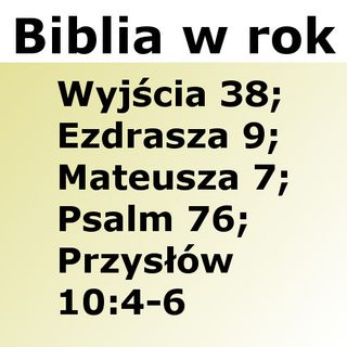 088 - Wyjścia 38, Ezdrasza 9, Mateusza 7, Psalm 76, Przysłów 10:4-6