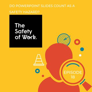 Ep.18 Do Powerpoint slides count as a safety hazard?