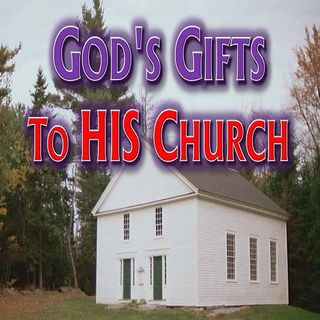 #40 - God's Gifts to HIS Church