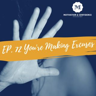 Ep. 72 - You're making excuses
