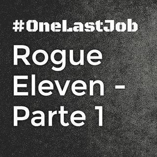 Rogue Eleven: Parte 1 - One Last Job