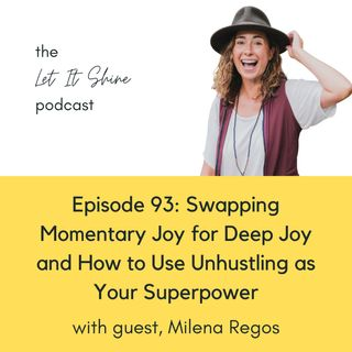 Episode 93: Swapping Momentary Joy for Deep Joy & How To Use Unhustling as Your Superpower With Milena Regos