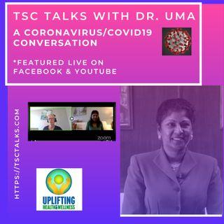 TSC Talks! A Coronavirus/COVID19 Conversation with Dr. Uma Dhabalanan. MD. MPH. FAAFP. MRO. CMS