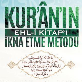 Kur'ân'ın Ehl-i Kitap'ı İkna Etme Metodu / 2018 Haziran