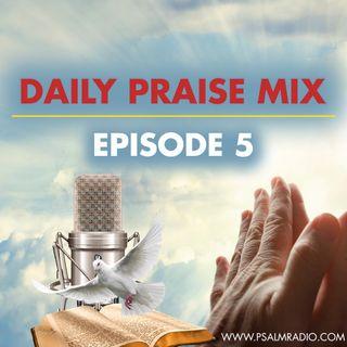 Daily Praise Mix Ep 5 (10-18-2018)