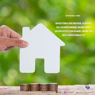 184 Investindo em imóveis através do crowdfunding imobiliário – entrevista com Daniel Miari, da INCO Investimentos