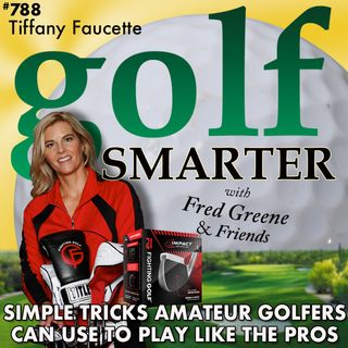 Simple Tricks Amateur Golfers Can Use to Play Like the Pros with Tiffany Faucette
