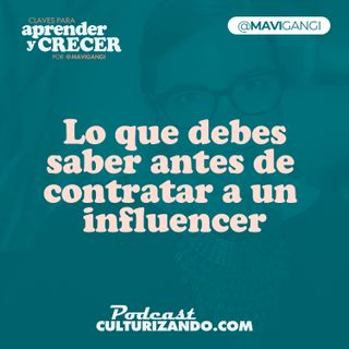 E24 • Lo que debes saber antes de contratar a un influencer • Marketing y Productividad • Culturizando