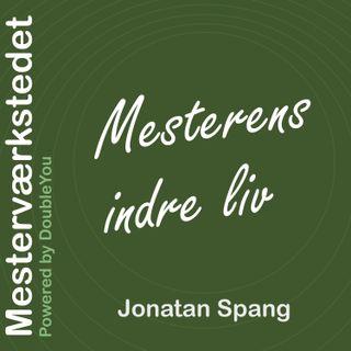 #6 Mesterens Indre Liv: Jonatan Spang - del 2