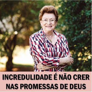 Incredulidade é não crer nas promessas de Deus // Pra. Suely Bezerra