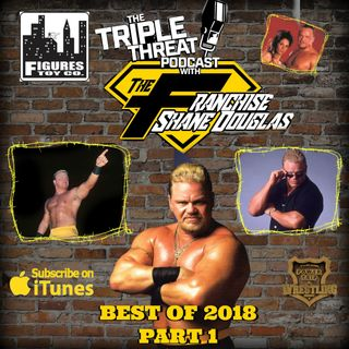 Shane Douglas And The Triple Threat Podcast: Best of 2018: Part 1