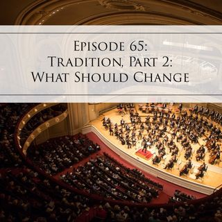 65: Tradition, Part 2-What Should Change
