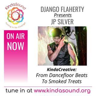 From Dancefloor Beats to Smoked Treats | JP SiLVER on KindaCreative with Django Flaherty