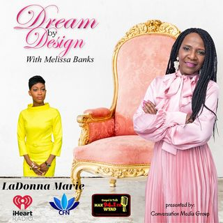 Dream By Design with Melissa Banks welcomes LaDonna Marie ~ #femaleentrepreneurs @melissabanksco #talkshow @lmb_poetry #eventplanner
