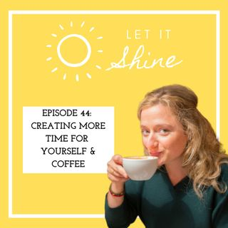 Episode 44: Creating More Time For Yourself & Coffee
