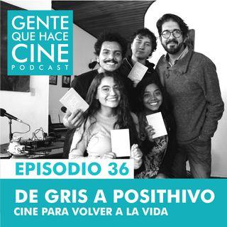 EP36: CINE PARA SANAR: DE GRIS A POSITHIVO (Documental)