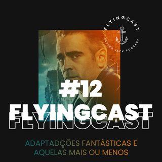 FlyingCast #12 - Adaptações fantásticas e aquelas mais ou menos