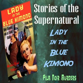 The Lady in the Blue Kimono | Film Noir Murders | Podcast